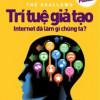 Trí Tuệ Giả Tạo: Internet Đã Làm Gì Chúng Ta?